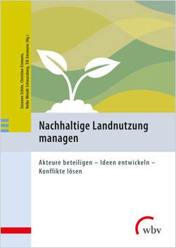 """Titelbild des neu erschienenen Buches """"Nachhaltige Landnutzung managen: Akteure beteiligen – Ideen entwickeln – Konflikte lösen""""."""